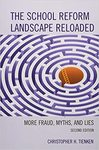 The School Reform Landscape Reloaded : More Fraud, Myths, and Lies by Christopher H. Tienken