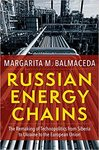 Russian Energy Chains: The Remaking of Technopolitics from Siberia to Ukraine to the European Union by Margarita Mercedes Balmaceda