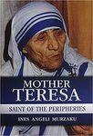 Mother Teresa: Saint of the Peripheries by Ines Angeli Murzaku